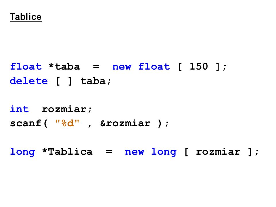 float *taba = new float [ 150 ]; delete [ ] taba; int rozmiar;